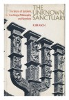 The Unknown Sanctuary;: The Story of Judaism, Its Teachings, Philosophy and Symbols - Rudolph Brasch