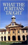 What the Puritans Taught: An Introduction to Puritan Theology - W. Gary Crampton, Don Kistler