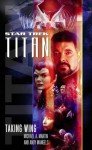 Taking Wing: Star Trek: Titan Book One - Michael A. Martin, Andy Mangels