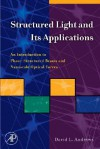 Structured Light and Its Applications: An Introduction to Phase-Structured Beams and Nanoscale Optical Forces - David L. Andrews
