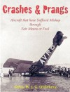Crashes and Prangs: Aircraft That Have Suffered Mishap Through Fair Means or Foul - Arthur W.J.G. Ord-Hume