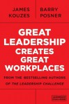 Great Leadership Creates Great Workplaces - James M. Kouzes, Barry Z. Posner