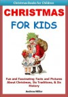 Kids Educational Books: Christmas For Kids - Fun and Fascinating Facts and Pictures About Christmas, Its Traditions and Its History (Christmas Books for Kids) - Andrew Miller, Kids Christmas Books Institute