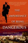 The Importance of Being Dangerous - David Dante Troutt