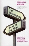 The Book of the Mind: Key Writings on the Mind from Plato and the Buddha Through Shakespeare, Descartes, and Freud to the Latest Discoveries - Stephen Wilson
