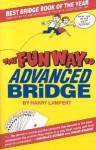 The Fun Way to Advanced Bridge - Harry Lampert