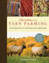 Adventures in Yarn Farming: Four Seasons on a New England Fiber Farm - Barbara Parry