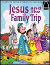 Jesus and the Family Trip: Luke 2:41-52 - Sarah Fletcher, Arch Books