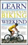Learn Mountain Biking In A Weekend (Learn in a Weekend Series) - Andy Bull
