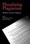 Pluralizing Plagiarism: Identities, Contexts, Pedagogies - Rebecca Moore Howard, Amy Robillard