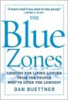 The Blue Zones: Lessons for Living Longer From the People Who've Lived the Longest - Dan Buettner