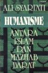 Humanisme: Antara Islam dan Mazhab Barat - Ali Shariati