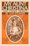 My Aunt Christina: And Other Stories - J.I.M. Stewart