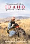 Wingshooter's Guide to Idaho: Upland Birds and Waterfowl - Ken Retallic, Rocky Barker