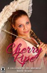 Cherry Ripe - an Xcite Books Collection of five historical erotic romance stories (Past Pleasures) - Lara Kairos, Tilly Hunter, Maria Lloyd, Toni Sands, Michael Bracken