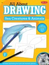 All About Drawing Sea Creatures & Animals - Walter Foster Creative Team, Walter Foster Creative Team