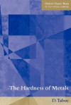 The Hardness of Metals (Oxford Classic Texts in the Physical Sciences) - David Tabor