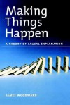 Making Things Happen: A Theory of Causal Explanation (Oxford Studies in the Philosophy of Science) - James Woodward