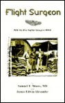 Flight Surgeon: With The 81st Fighter Group In Ww Ii - Samuel T. Moore, James Edwin Alexander