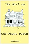 The Girl on the Front Porch - Ron Arnold