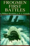 Frogmen: First Battles - William Schofield, P.J. Carisella