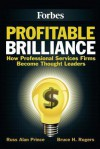 Profitable Brilliance: How professional services firms become thought leaders - Russ Alan Prince, Bruce H Rogers