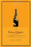 Widow Clicquot: The Story of a Champagne Empire and the Woman Who Ruled - Tilar Mazzeo
