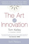 The Art of Innovation: Lessons in Creativity from IDEO, America's Leading Design Firm - Tom Peters, Tom Kelley, Jonathan Littman