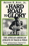 A Hard Road to Glory: A History of the African American Athlete: Track and Field - Arthur Ashe