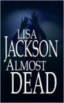 Almost Dead - Lisa Jackson