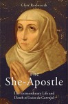 The She-Apostle: The Extraordinary Life and Death of Luisa de Carvajal - Glyn Redworth