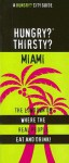 Hungry? Thirsty? Miami: The Lowdown on Where the Real People Eat and Drink! - Jen Karetnick