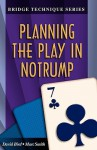 Planning The Play In Notrump (Bridge Technique) - David Bird, Marc Smith