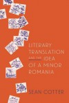 Literary Translation and the Idea of a Minor Romania - Sean Cotter