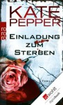 Einladung zum Sterben (German Edition) - Kate Pepper, Katharina Naumann