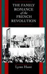The Family Romance of the French Revolution - Lynn Hunt