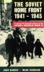 The Soviet Home Front, 1941-1945: A Social and Economic History of the USSR in World War II - John Barber, Mark Harrison