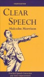 Clear Speech: Practical Speech Correction and Voice Improvement - Malcolm Morrison