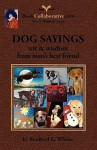 Dog Sayings; Wit & Wisdom from Man's Best Friend - Bradford G. Wheler