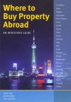 Where to Buy Property Abroad - An Investors Guide - David A. Cox, Kate Godfrey, Ray Withers