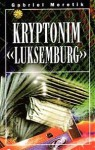 "Kryptonim ""Luksemburg"" - Gabriel Mérétik"