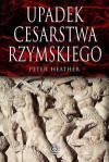 Upadek cesarstwa rzymskiego - Heather Peter - Peter Heather