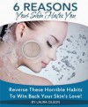6 Reasons Your Skin Hates You - Laura Olson