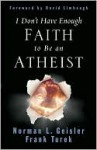 I Don't Have Enough Faith to Be an Atheist - Norman L. Geisler