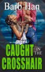 Caught In The Crosshair - Barb Han