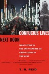 Confucius Lives Next Door: What Living in the East Teaches Us About Living in the West - T.R. Reid