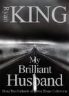 My Brilliant Husband - Ryan King