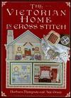 The Victorian Home In Cross Stitch - Barbara Thompson