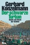 Der schwarze Turban. Macht und Traum der Schiiten - Gerhard Konzelmann