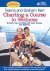 Charting a Course to Wellness: Creative Ways of Living with Heart Disease and Diabetes - Graham Kerr